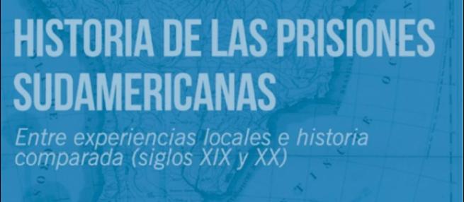 Viernes 26 de Junio de 2020: Presentación del libro Historia de las prisiones sudamericanas